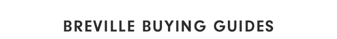 BREVILLE BUYING GUIDES