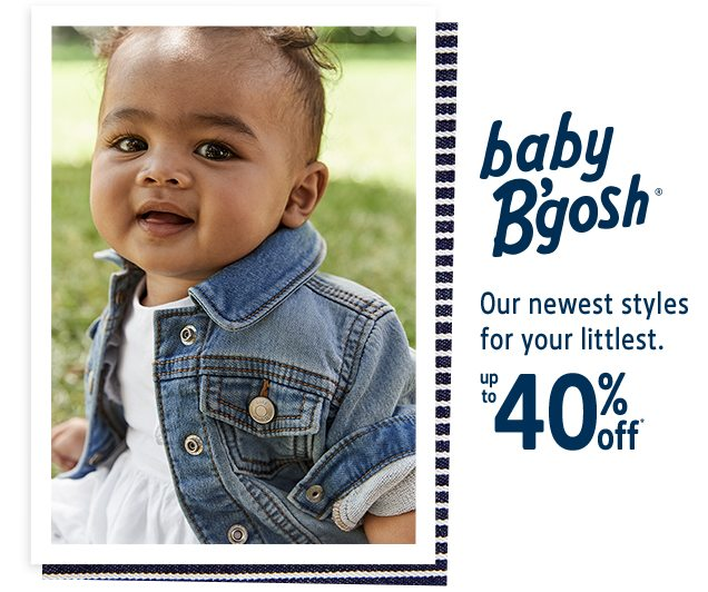 baby B'gosh® | Our newest styles for your littlest. | up to 40% off*