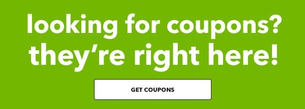 Looking for coupons? Get them here. Get coupons.