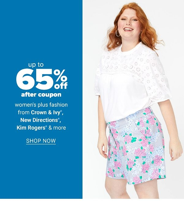 Up to 65% off after coupon women's plus fashion from Crown & Ivy™, New Directions®, Kim Rogers & more. Shop Now.