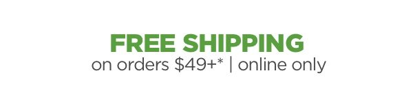 Free shipping on online orders $49+*