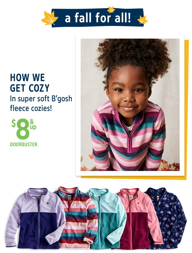 a fall for all! | HOW WE GET COZY | In super soft B'gosh fleece cozies! | $8 & up DOORBUSTER