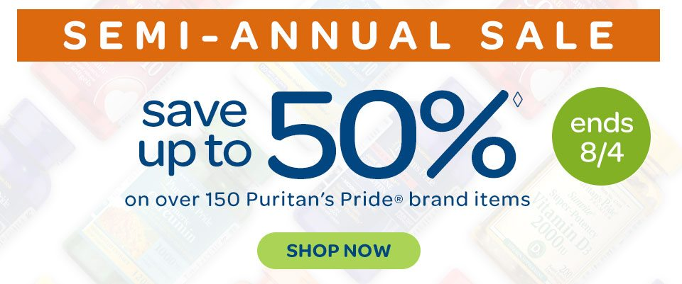 Semi-Annual Sale - Save up to 50%◊ on over 150 Puritan's Pride® brand items. Ends 8/4. Shop now.