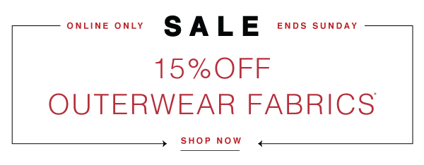 SHOP NOW AND SAVE 15% OFF OUTERWEAR FABRICS