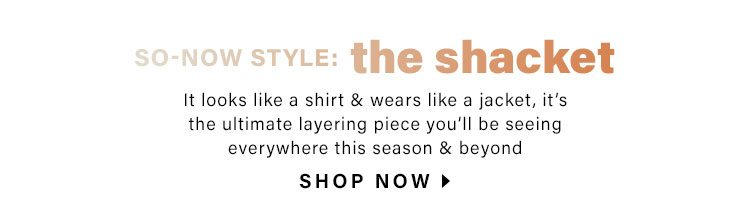So-Now Style: The Shacket: It looks like a shirt & wears like a jacket, it's the ultimate layering piece you'll be seeing everywhere this season & beyond 1 flat lay look - Shop Now