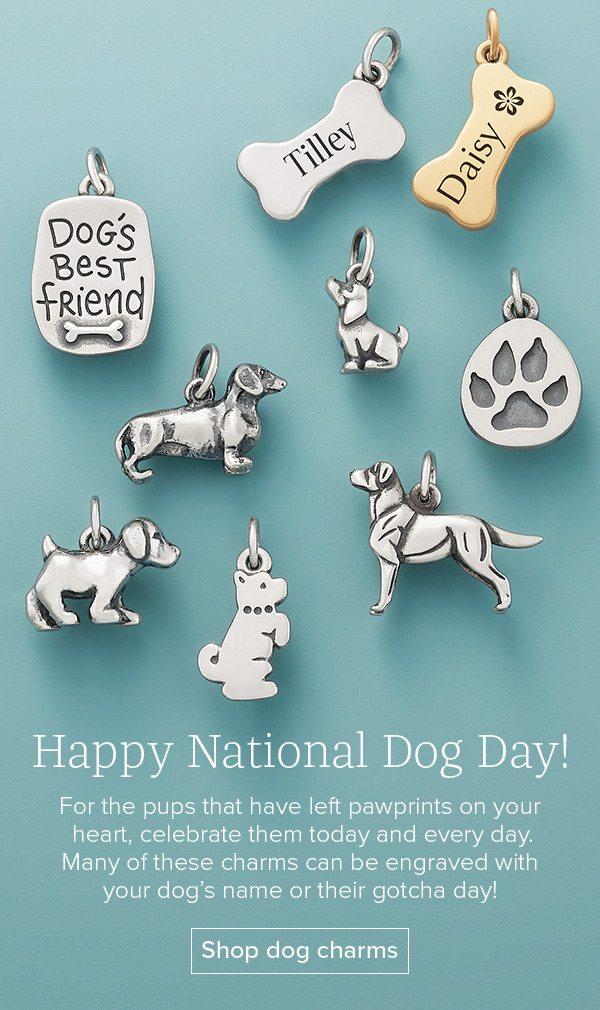 Happy National Dog Day! For the pups that have left pawprints on your heart, celebrate them today and every day. Many of these charms can be engraved with your dog's name or their gotcha day! Shop dog charms