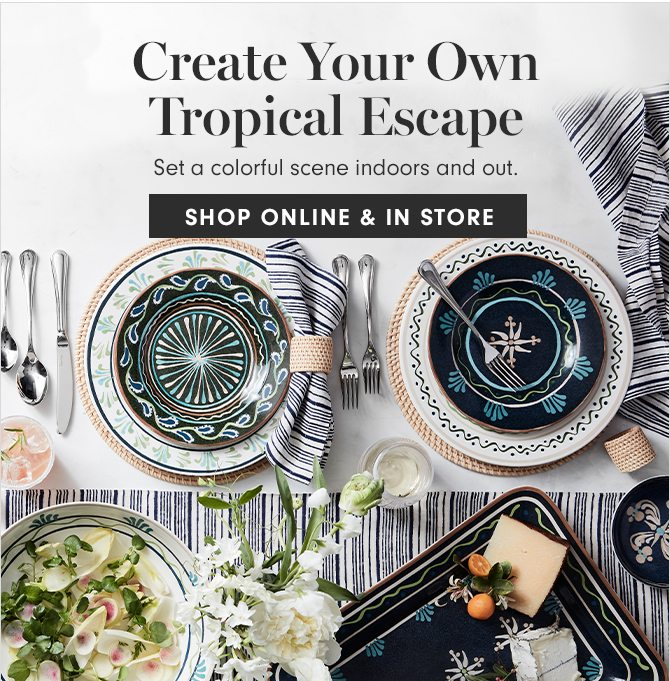 Create Your Own Tropical Escape - SHOP ONLINE & IN STORE