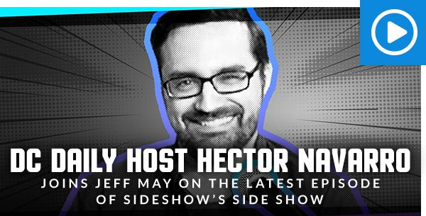 DC Daily Host Hector Navarro Joins Jeff May on the Latest Episode of Sideshow's Side Show