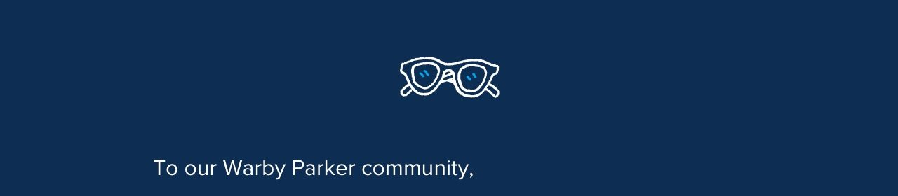 To our Warby Parker community,