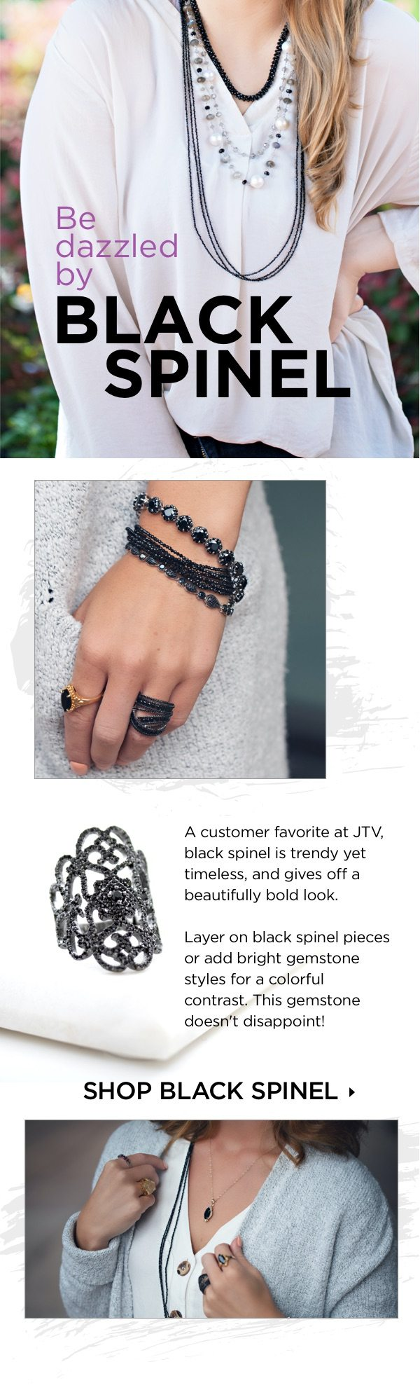 A customer favorite at JTV, black spinel is trendy yet timeless, and gives off a beautifully bold look.