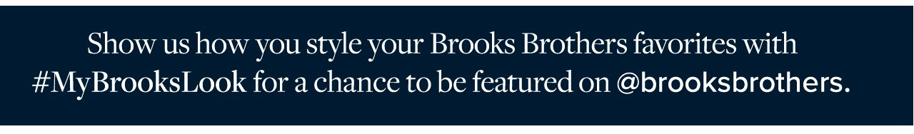 Show us how you style your Brooks Brothers favorites with #MyBrooksLook for a chance to be featured on @brooksbrothers.