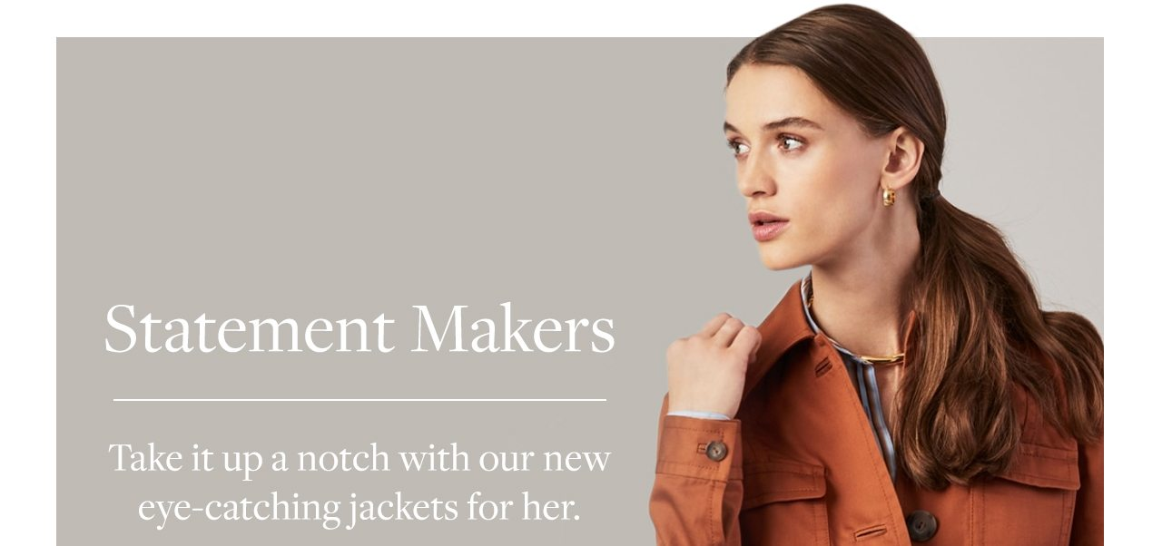 Statement Makers Take it up a notch with our new eye-catching jackets for her.