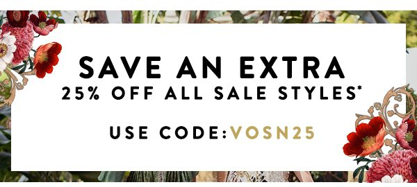 Save An Extra 25% Off All SALE Styles* Use Code: VOSN25