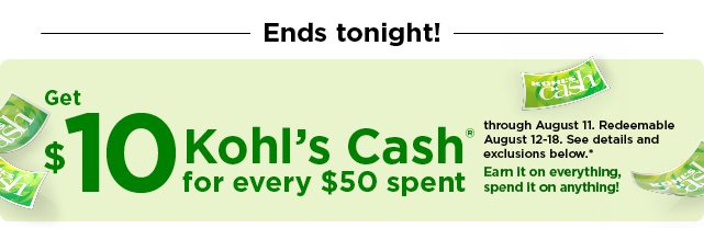 everyone gets $10 kohl's cash for every $50 spent. shop now.