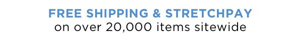 Free shipping & StretchPay on over 20,000 items sitewide