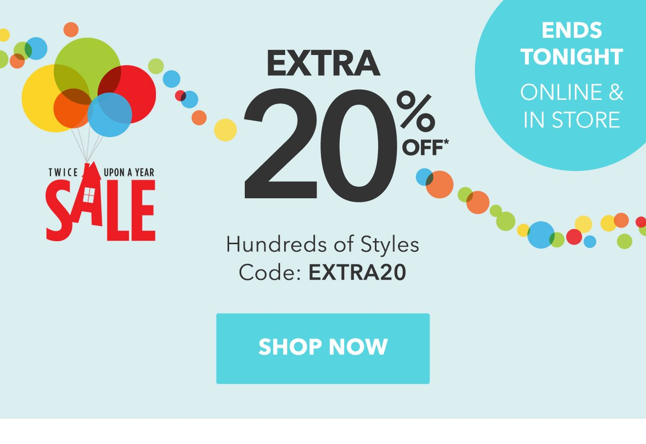 Twice Upon A Year Sale | Online & In Store | Extra 20% Off Hundreds of Styles | Code: EXTRA20 | SHOP NOW
