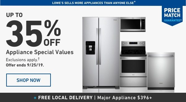 Up to 35 percent Off Appliance Special Values. Exclusions apply. Offer ends 9/25/19.