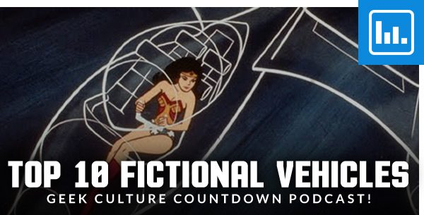 Top 10 Fictional Vehicles– Geek Culture Countdown Podcast!