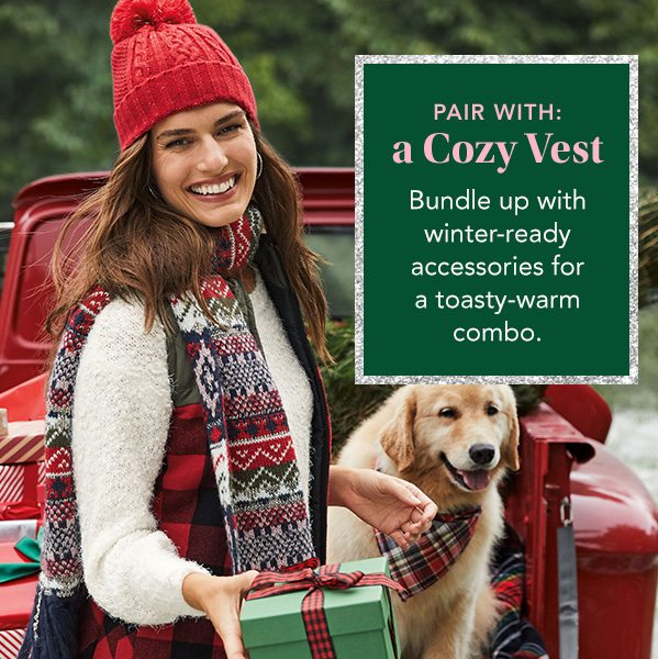 Pair with: a cozy vest. Bundle up with winter-ready accessories for a toasty-warm combo.