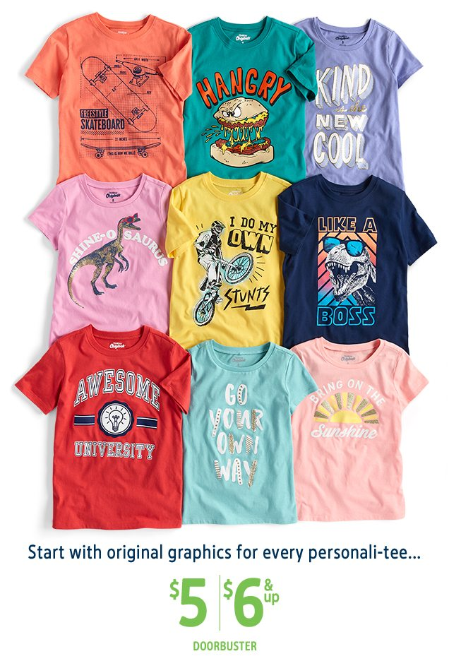 Start with original graphics for every personali-tee... | $5/$6 & up DOORBUSTER