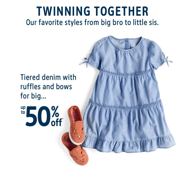 TWINNING TOGETHER   Our favorite styles from big bro to little sis.   Tiered denim with ruffles and bows for big...   up to 50% off*