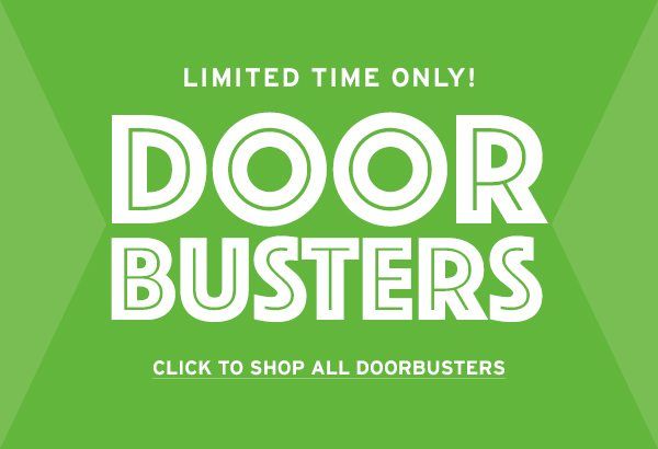 Limited Time Only! Doorbusters - Click to Shop all Doorbusters