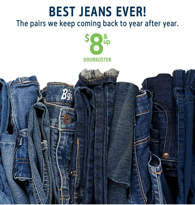 BEST JEANS EVER! | The pairs we keep coming back to year after year. | $8 & up DOORBUSTER