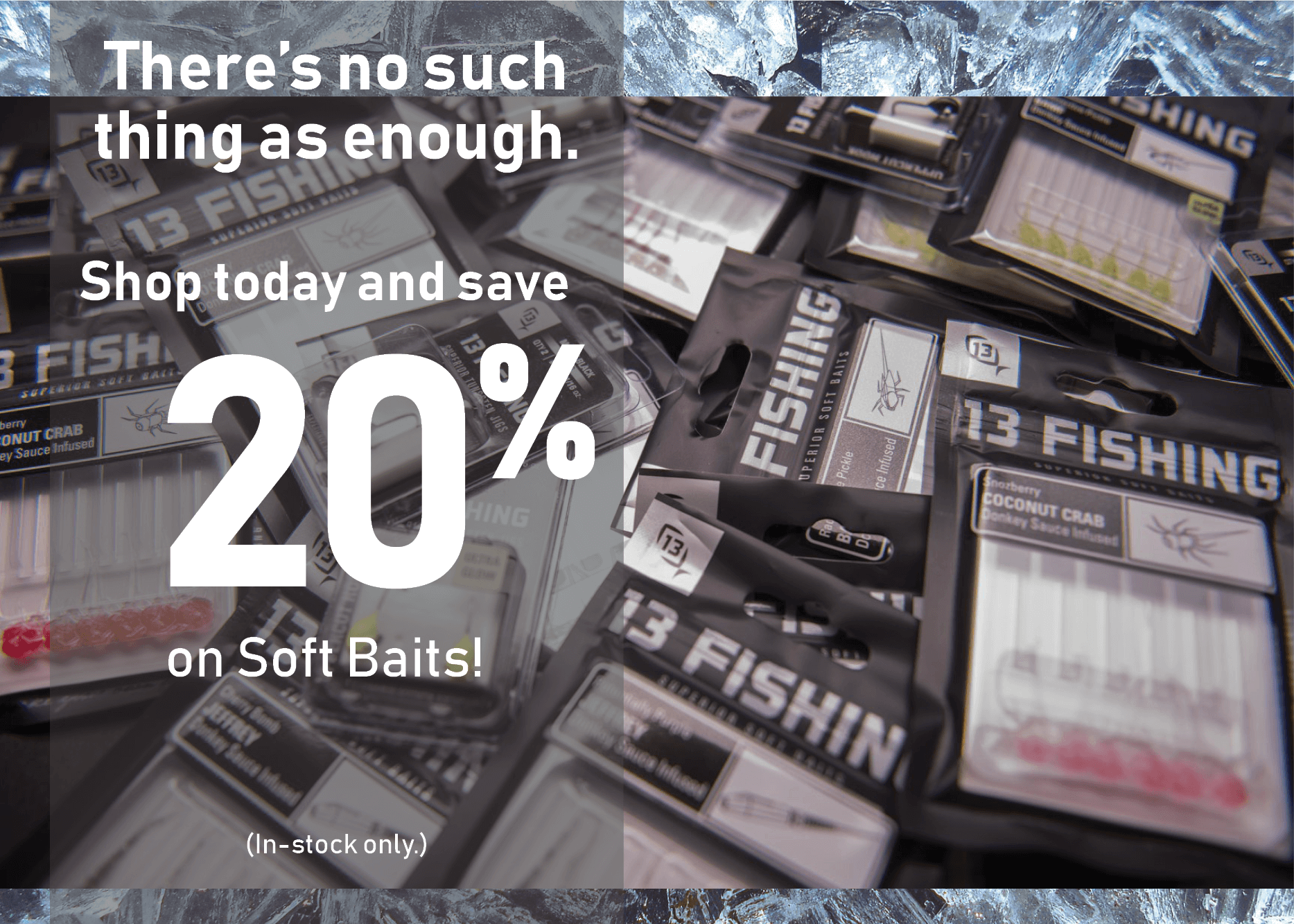 Shop today and save 20% on Soft Baits!