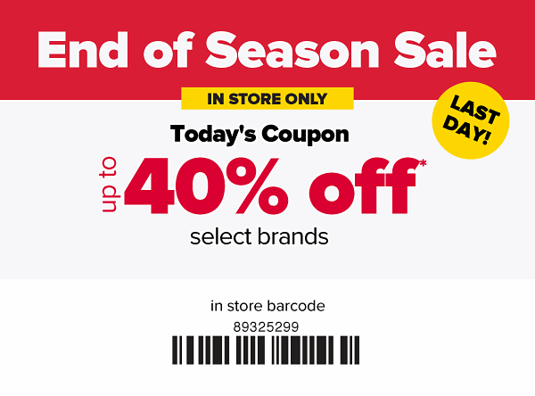 Last Day! End of Season Sale - In Store Only. Up to 40% off select brands.