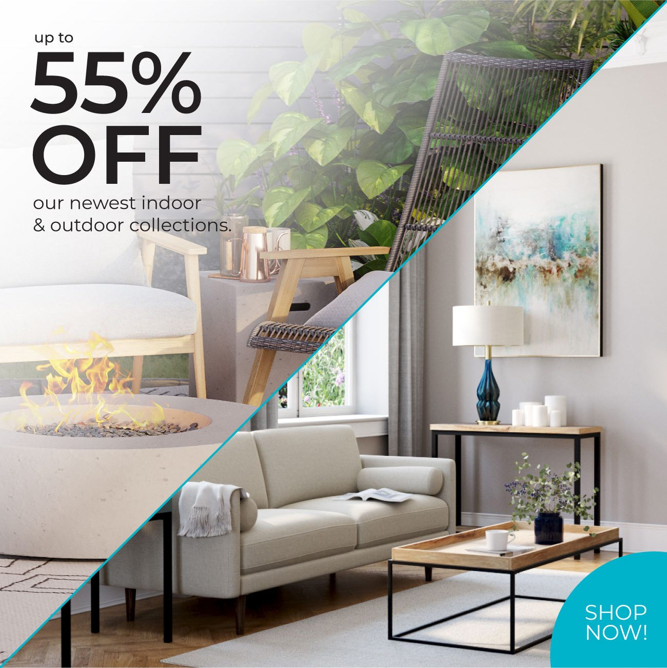 Up to 55% Off Our Newest Indoor & Outdoor Collections. | Shop Now!