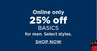 25% off basics for men. select styles. shop now.