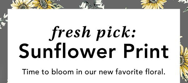 Fresh pick: sunflower print. Time to bloom in our new favorite floral.