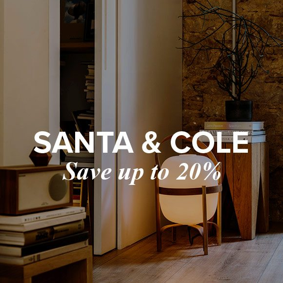 Santa & Cole - Save up to 20%.