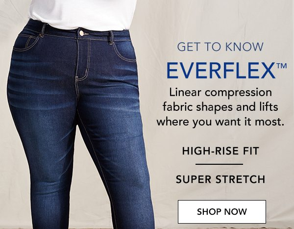 Get to know Everflex™. Linear compression fabric shapes and lifts where you want it most. High-rise fit. Super stretch. SHOP NOW.