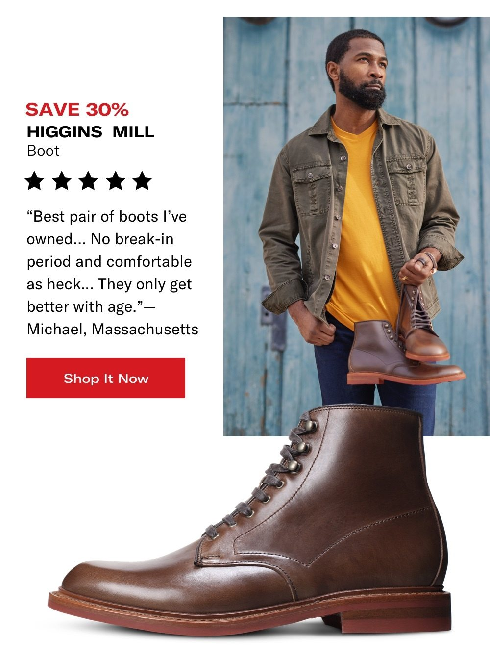 Save 30% Higgins Mill Boot - Shop It Now
