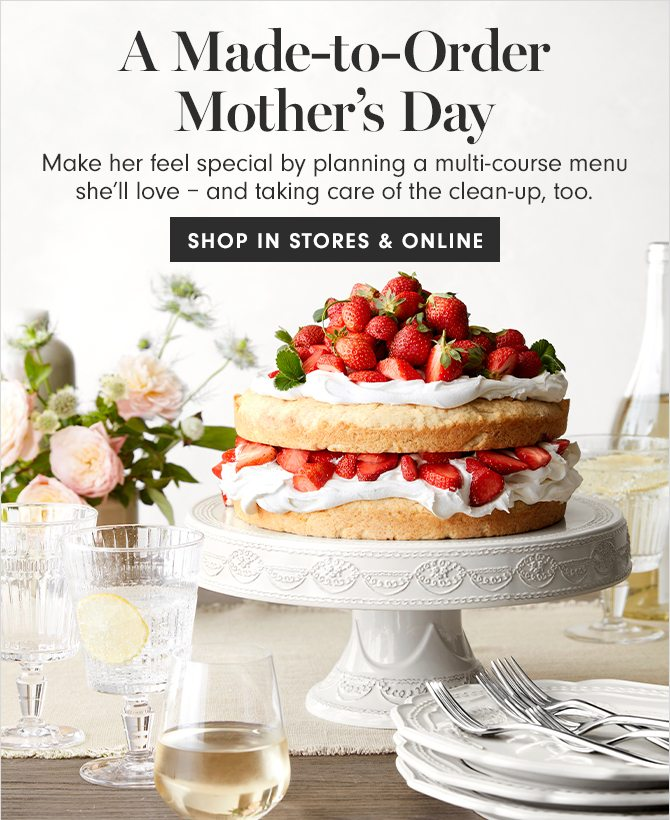 A Made-to-Order Mother's Day - SHOP IN STORES & ONLINE