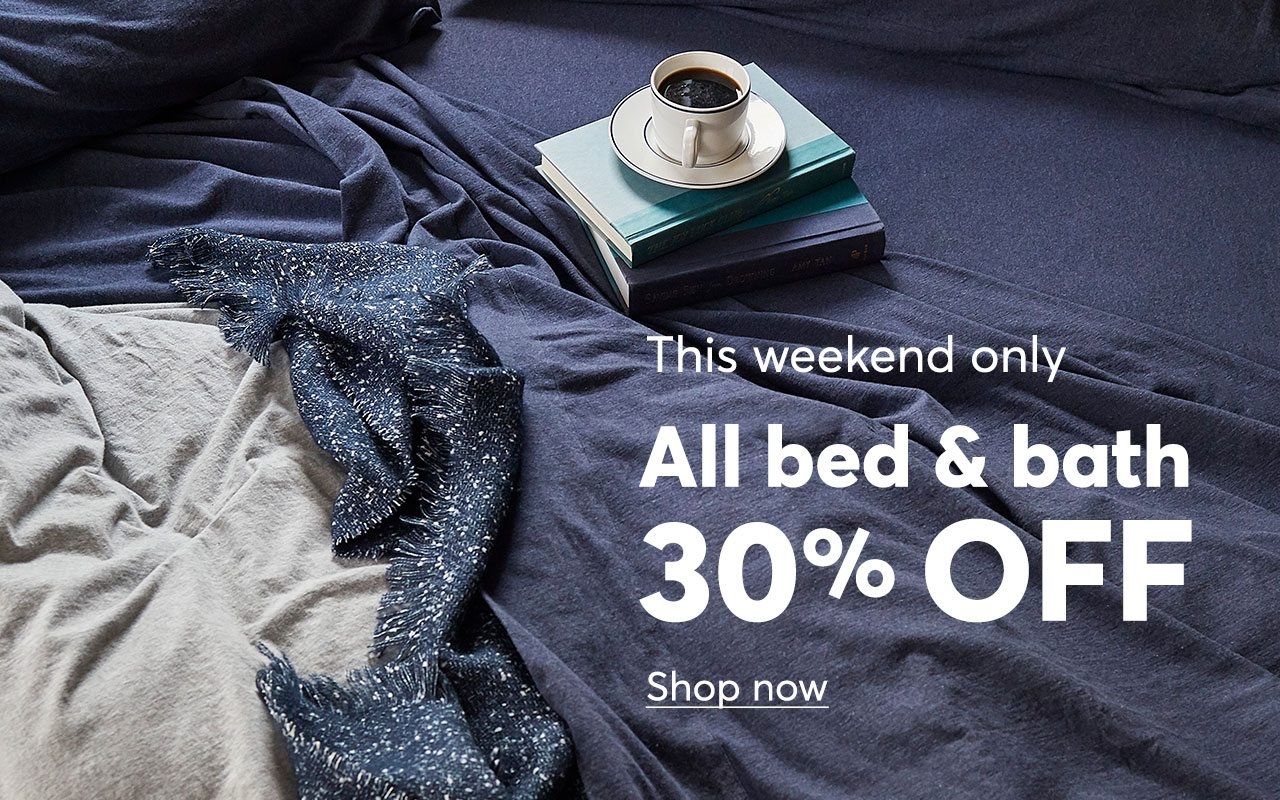 All bed and bath is 30% off this weekend only!