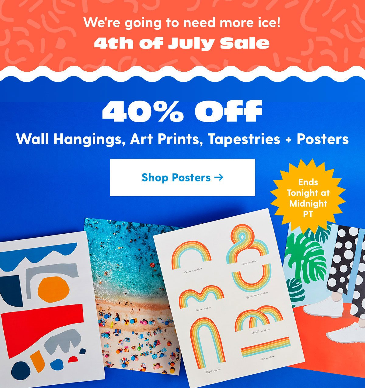 We're going to need more ice! 4th of July Sale: Extended Up to 40% Off | 40% off wall hangings, art prints, tapestries, posters | Shop Posters >