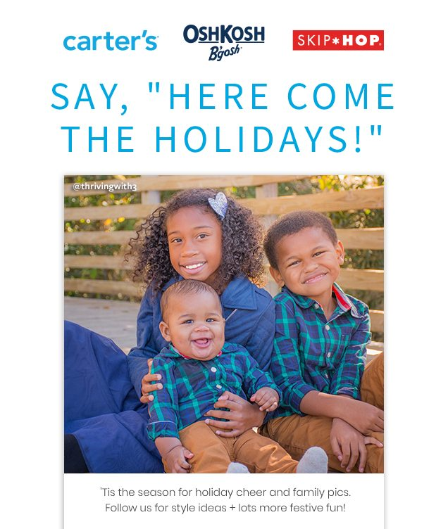 carter's® | OshKosh B'gosh® | SKIP*HOP® | SAY, HERE COME THE HOLIDAYS! | @thrivingwith3 | 'Tis the season for holiday cheer and family pics. Follow us for style ideas + lots more festive fun!
