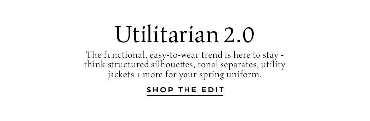 Utilitarian 2.0. The functional, easy-to-wear trend is here to stay - think structured silhouettes, tonal separates, utility jackets + more for your spring uniform. Shop the Edit