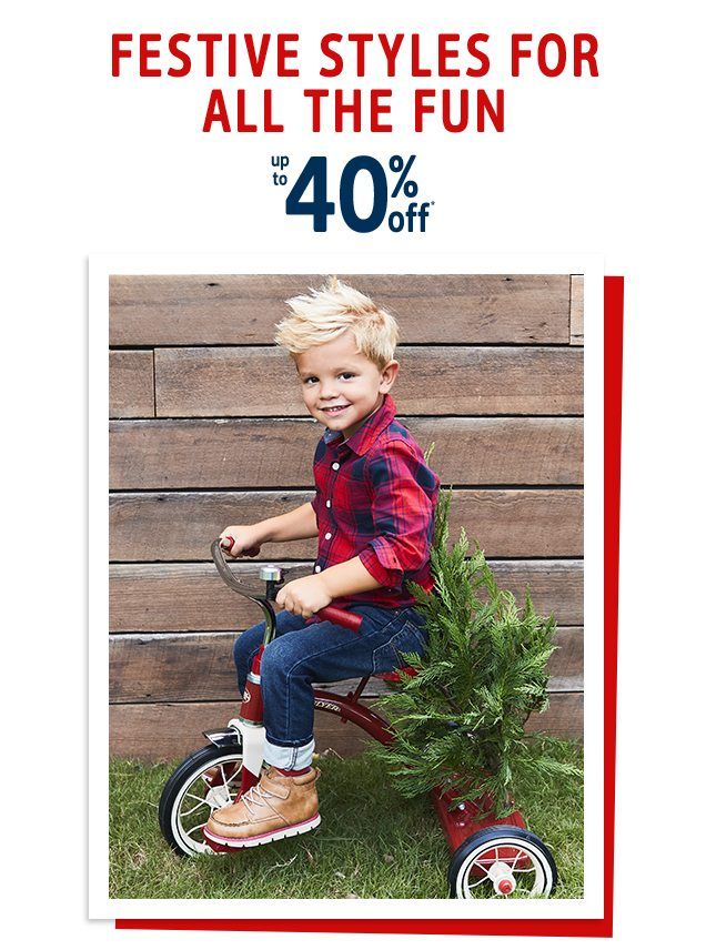 FESTIVE STYLES FOR ALL THE FUN | up to 40% off*
