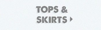Tops & Skirts