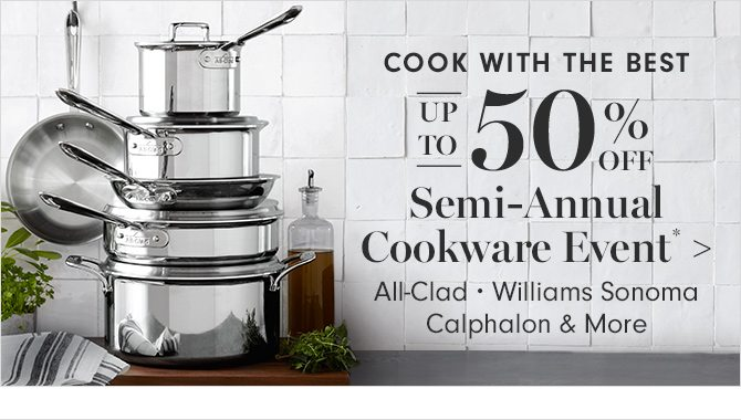 COOK WITH THE BEST - UP TO 50% OFF Semi-Annual Cookware Event*