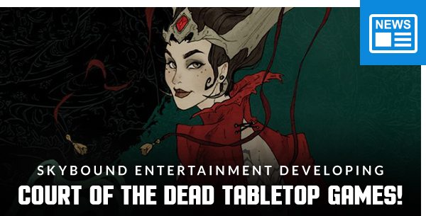 Skybound Entertainment Developing Court of the Dead Tabletop Games!