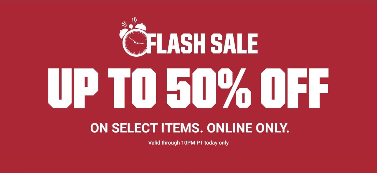 FLASH SALE UP TO 50% OFF ON SELECT ITEMS. ONLINE ONLY. VALID THROUGH 10PM PT TODAY ONLY | SHOP NOW UNTIL