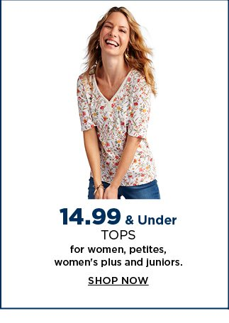14.99 and under tops for women, petites, women's plus, and juniors. shop now.