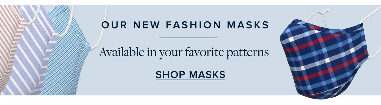 Our New Fashion Masks Available in your favorite patterns. Shop Masks