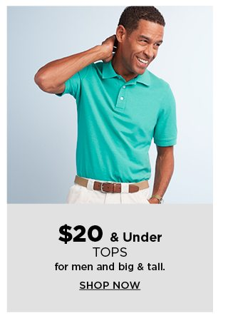 $20 & under tops for men and big & tall. shop now.