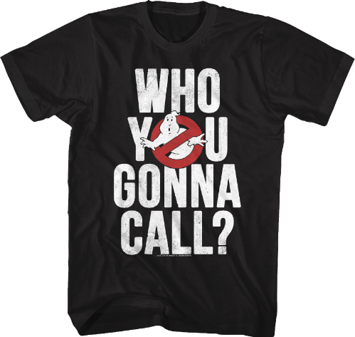 Who You Gonna Call Ghostbusters Shirt