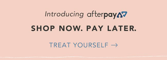 Introducing Afterpay - Shop Now. Pay Later.